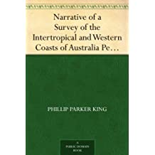 Narrative of a Survey of the Intertropical and Western Coasts of Australia Performed between the years 1818 and 1822 ¿ Volume 2 (English Edition)