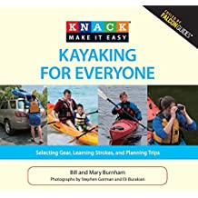 Knack Kayaking for Everyone: Selecting Gear, Learning Strokes, and Planning Trips (Knack: Make It Easy) (English Edition)