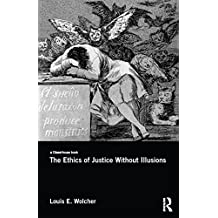 The Ethics of Justice Without Illusions (English Edition)
