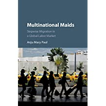 Multinational Maids: Stepwise Migration in a Global Labor Market (English Edition)
