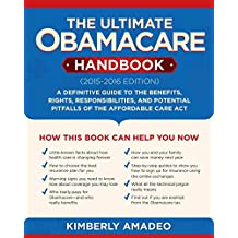 The Ultimate Obamacare Handbook (2015–2016 edition): A Definitive Guide to the Benefits, Rights, Responsibilities, and Potential Pitfalls of the Affordable Care Act (English Edition)