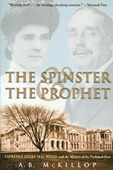 """""""The Spinster and the Prophet: Florence Deeks, H.G. Wells, and the Mystery of the Purloined Past (English Edition)"""",作者:[Mckillop, Brian]"""