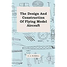 The Design and Construction of Flying Model Aircraft (English Edition)