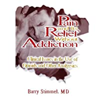 Pain and Its Relief Without Addiction: Clinical Issues in the Use of Opioids and Other Analgesics (English Edition)