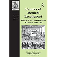 Centres of Medical Excellence?: Medical Travel and Education in Europe, 1500–1789 (The History of Medicine in Context) (English Edition)