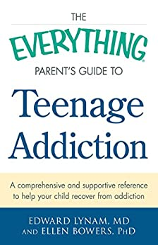 """The Everything Parent's Guide to Teenage Addiction: A Comprehensive and Supportive Reference to Help Your Child Recover from Addiction (Everything®) (English Edition)"",作者:[Edward Lynam, Ellen Bowers]"