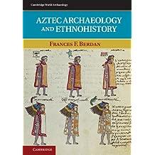 Aztec Archaeology and Ethnohistory (Cambridge World Archaeology) (English Edition)