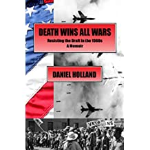 Death Wins All Wars: Resisting the Draft in the 1960s, a Memoir (English Edition)