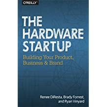 The Hardware Startup: Building Your Product, Business, and Brand (English Edition)