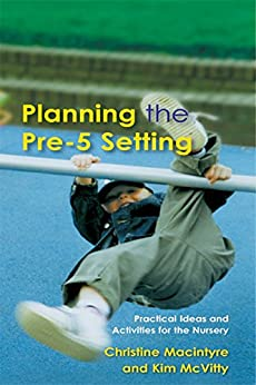 """""""Planning the Pre-5 Setting: Practical Ideas and Activities for the Nursery (Practical Ideas and Activities for the Nursery School) (English Edition)"""",作者:[Macintyre, Christine, McVitty, Kim]"""