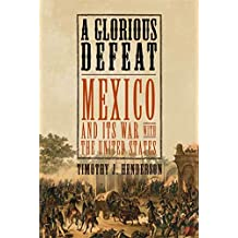 A Glorious Defeat: Mexico and Its War with the United States (English Edition)