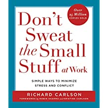 Don't Sweat the Small Stuff at Work: Simple Ways to Minimize Stress and Conflict While Bringing Out the Best in Yourself and Others (Don't Sweat the Small Stuff Series) (English Edition)