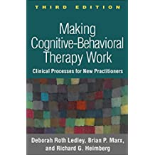 Making Cognitive-Behavioral Therapy Work, Third Edition: Clinical Process for New Practitioners (English Edition)