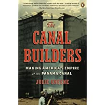 The Canal Builders: Making America's Empire at the Panama Canal (Penguin History of American Life) (English Edition)