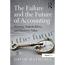 The Failure and the Future of Accounting: Strategy, Stakeholders, and Business Value (English Edition)