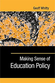 """""""Making Sense of Education Policy: Studies in the Sociology and Politics of Education (1-off Series) (English Edition)"""",作者:[Geoff Whitty]"""