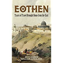 Eothen: Traces of Travel Brought Home from the East (English Edition)