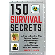 150 Survival Secrets: Advice on Survival Kits, Extreme Weather, Rapid Evacuation, Food Storage, Active Shooters, First Aid, and More (English Edition)