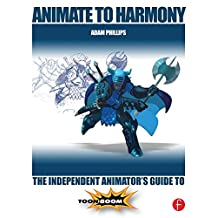 Animate to Harmony: The Independent Animator's Guide to Toon Boom (English Edition)