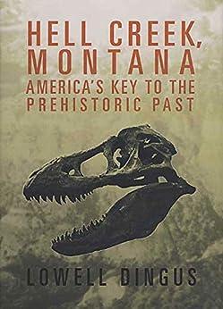"""Hell Creek, Montana: America's Key to the Prehistoric Past (English Edition)"",作者:[Dingus, Dr. Lowell]"