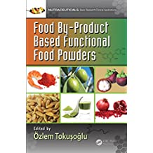 Food By-Product Based Functional Food Powders (Nutraceuticals) (English Edition)