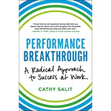Performance Breakthrough: A Radical Approach to Success at Work (English Edition)