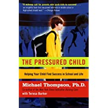 The Pressured Child: Freeing Our Kids from Performance Overdrive and Helping Them Find Success in School and Life (English Edition)
