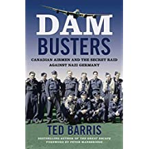 Dam Busters: Canadian Airmen and the Secret Raid Against Nazi Germany (English Edition)