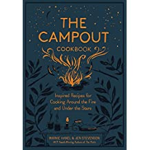 The Campout Cookbook: Inspired Recipes for Cooking Around the Fire and Under the Stars (English Edition)