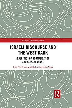 """""""Israeli Discourse and the West Bank: Dialectics of Normalization and Estrangement (Cultural Discourse Studies Series Book 2) (English Edition)"""",作者:[Friedman, Elie, Gavriely-Nuri, Dalia]"""