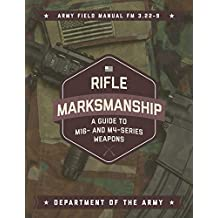 Rifle Marksmanship: A Guide to M16- and M4-Series Weapons (English Edition)
