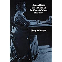 Jane Addams and the Men of the Chicago School, 1892-1918 (English Edition)