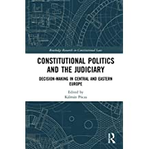 Constitutional Politics and the Judiciary: Decision-making in Central and Eastern Europe (Routledge Research in Constitutional Law) (English Edition)