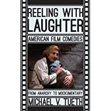 Reeling with Laughter: American Film Comedies: From Anarchy to Mockumentary (English Edition)