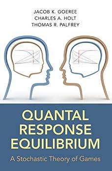 """Quantal Response Equilibrium: A Stochastic Theory of Games (English Edition)"",作者:[Jacob K. Goeree, Charles A. Holt, Thomas R. Palfrey]"
