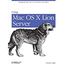 Using Mac OS X Lion Server: Managing Mac Services at Home and Office (English Edition)