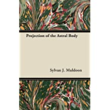 Projection of the Astral Body (English Edition)
