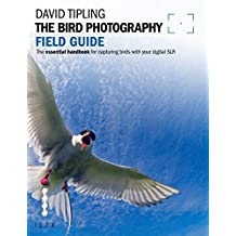 The Bird Photography Field Guide: The Essential Handbook for Capturing Birds with your digital SLR (English Edition)