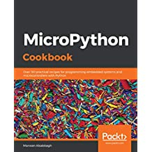 MicroPython Cookbook: Over 110 practical recipes for programming embedded systems and microcontrollers with Python (English Edition)