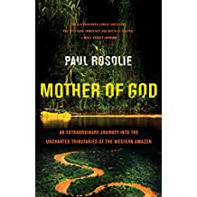 Mother of God: An Extraordinary Journey into the Uncharted Tributaries of the Western Amazon (English Edition)