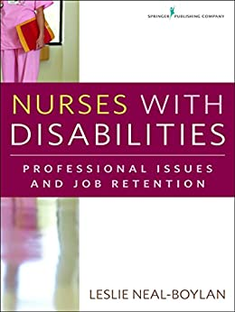 """""""Nurses With Disabilities: Professional Issues and Job Retention (English Edition)"""",作者:[Neal-Boylan, Leslie, PhD, RN, CRRN, APRN, FNP-BC]"""