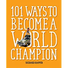 101 Ways to Become A World Champion: The most weird and wonderful championships from around the globe (English Edition)