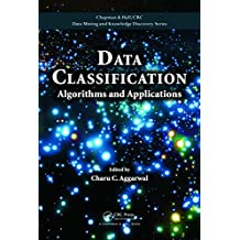 Data Classification: Algorithms and Applications (Chapman & Hall/CRC Data Mining and Knowledge Discovery Series Book 35) (English Edition)