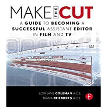 Make the Cut: A Guide to Becoming a Successful Assistant Editor in Film and TV (English Edition)