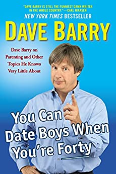 """""""You Can Date Boys When You're Forty: Dave Barry on Parenting and Other Topics He Knows Very Little About (English Edition)"""",作者:[Barry, Dave]"""