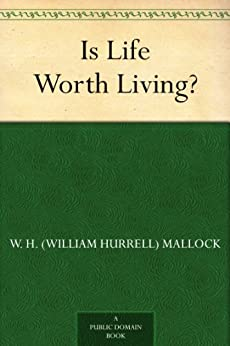 """Is Life Worth Living? (免费公版书) (English Edition)"",作者:[Mallock, W. H. (William Hurrell)]"