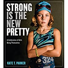 Strong Is the New Pretty: A Celebration of Girls Being Themselves (English Edition)