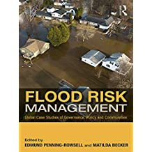 Flood Risk Management: Global Case Studies of Governance, Policy and Communities (Earthscan Water Text) (English Edition)