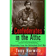 Confederates in the Attic: Dispatches from the Unfinished Civil War (Vintage Departures) (English Edition)