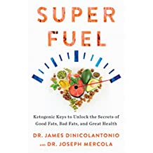 Superfuel: Ketogenic Keys to Unlock the Secrets of Good Fats, Bad Fats, and Great Health (English Edition)
